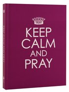 Keep Calm and Pray (Purple) Hardback