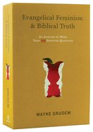 Evangelical Feminism and Biblical Truth: An Analysis of More Than 100 Disputed Questions Paperback
