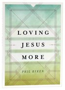 Loving Jesus More Paperback