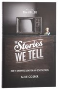 The Stories We Tell: How Tv and Movies Long For and Echo the Truth Paperback