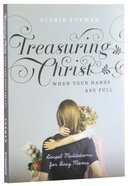 Treasuring Christ When Your Hands Are Full Paperback