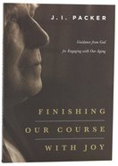 Finishing Our Course With Joy Paperback