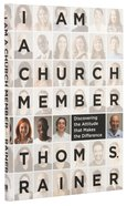 I Am a Church Member: Discovering the Attitude That Makes the Difference Hardback
