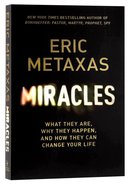 Miracles: What They Are, Why They Happen, and How They Can Change Your Life