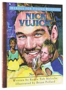 Nick Vujicic - No Limits (Heroes For Young Readers Series) Hardback