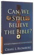 Can We Still Believe the Bible?: An Evangelical Engagement With Contemporary Questions Paperback