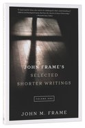 John Frame's Selected Shorter Writings (Volume 1) Paperback