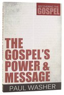 The Gospel's Power and Message (#01 in Recovering The Gospel Series)