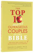 The Top 10 Most Outrageous Couples of the Bible Paperback