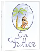 Our Father; the Lord's Prayer Padded Hardback