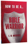 How to Be a Bible Warrior Paperback