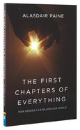 The First Chapters of Everything: How Genesis Chapters 1 to 4 Explains Our World Paperback