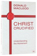 Christ Crucified: Understanding the Atonement Paperback