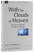 With the Clouds of Heaven: The Book of Daniel in Biblical Theology (New Studies In Biblical Theology Series) Pb Large Format