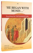 'He Began Wih Moses': Preaching the Old Testament Today Paperback