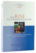 The Rise of Evangelicalism (#1 in History Of Evangelicalism Series) Paperback