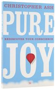Pure Joy: Rediscover Your Conscience Paperback