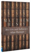 Matthew Henry: His Life and Influence Paperback