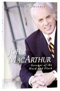John Macarthur: Servant of the Word and Flock Hardback