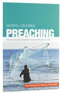 Gospel Centred Preaching: Becoming the Preacher God Wants You to Be Paperback