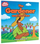 The Gardener and the Vine (Lost Sheep Series)
