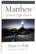Matthew - a Great Light Dawns (Reading The Bible Today Series)