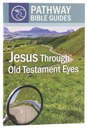 Jesus Through Old Testament Eyes (Include Leader's Notes) (Pathway Bible Guides Series) Paperback