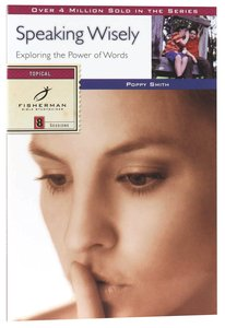 Speaking Wisely: Exploring the Power of Words (Fisherman Bible Studyguide Series)