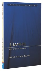 2 Samuel - Out of Every Adveristy (Focus On The Bible Commentary Series)