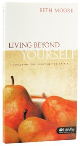 Exploring the Fruits of the Spirit (Beth Moore Bible Study Series)