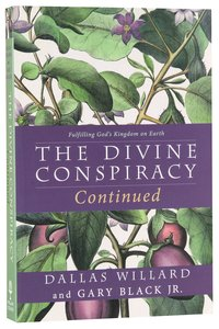 The Divine Conspiracy Continued: Fulfilling Gods Kingdom on Earth