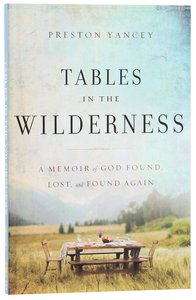 Tables in the Wilderness: A Memoir of God Found, Lost and Found Again