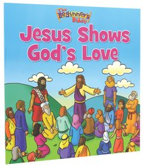 Jesus Shows Gods Love (Beginners Bible Series)