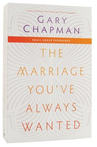 Marriage Youve Always Wanted, the Includes Teaching Dvds; Leaders Guide; Participants Guide (Small Group Experience)