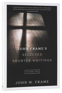 John Frames Selected Shorter Writings (Volume 1)