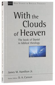 With the Clouds of Heaven: The Book of Daniel in Biblical Theology (New Studies In Biblical Theology Series)