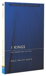 1 Kings - the Wisdom and the Folly (Focus On The Bible Commentary Series)