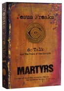 Jesus Freaks: Martyrs: Stories of Those Who Stood For Jesus: The Ultimate Jesus Freaks (New Edition) Paperback
