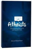 Engaging With Atheists: Understanding Their World; Sharing Good News Paperback