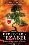 Manual Del Guerrero Espiritual Para Derrotar a Jezabel (Spiritual Warrior's Guide To Defeating Jezebel) Paperback