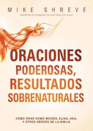 Oraciones Poderosas Que Producen Resultados Sobrenaturales (10 Powerful Prayers That Get Supernatural Results) Paperback