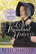 Loves Abundant Harvest (#02 in Spirit Of The Amish Series)