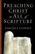 Preaching Christ in All of Scripture Paperback