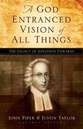 A God Entranced Vision of All Things: The Legacy of Jonathan Edwards Paperback