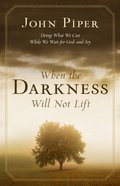 When the Darkness Will Not Lift Paperback