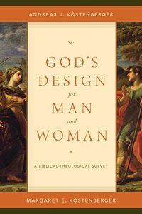 Gods Design For Man and Woman: A Biblical-Theological Survey