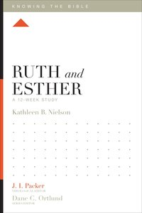 Ruth and Esther (12 Week Study) (Knowing The Bible Series)