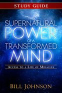 The Supernatural Power of a Transformed Mind (Study Guide) Paperback