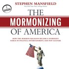 The Mormonizing of America eAudio