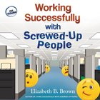Working Successfully With Screwed-Up People eAudio